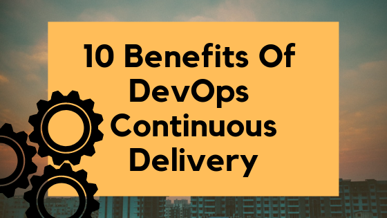 10 Benefits of DevOps Continuous Delivery