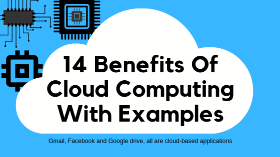 14 Benefits Of Cloud Computing With Examples