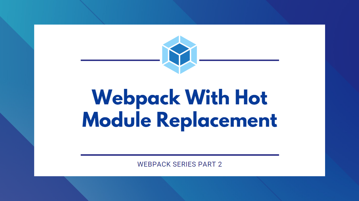 Webpack with Hot Module Replacement