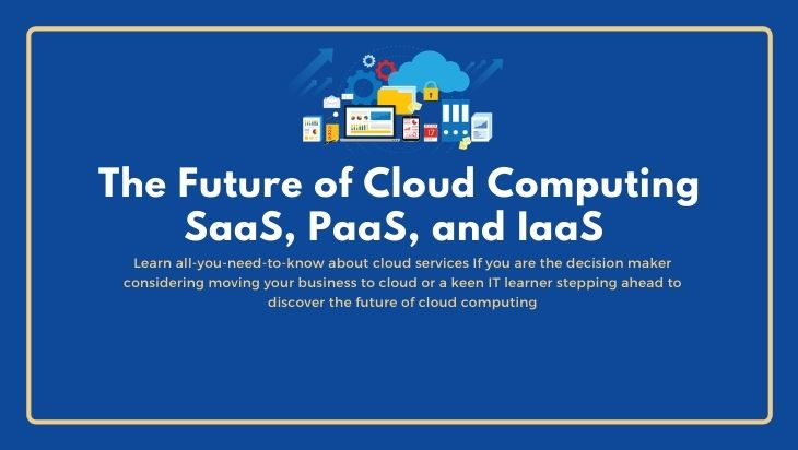 The Future of Cloud Computing: SaaS, PaaS, and IaaS